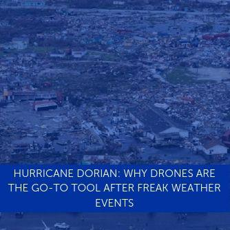 Hurricane Dorian: Why Drones Are The Go-To Tool After Freak Weather Events