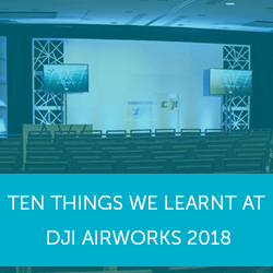 Ten things we learnt at DJI AirWorks Conference 2018