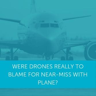 Were drones really to blame for near-miss with plane?