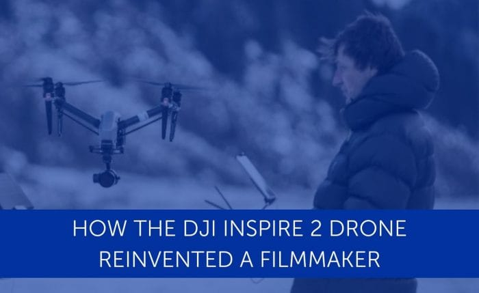 How The DJI Inspire 2 Drone Reinvented A Filmmaker | Heliguy