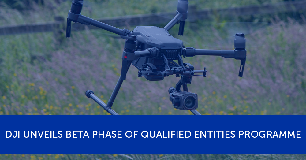 UPDATE: DJI unveils beta phase of Qualified Entities Programme | Heliguy