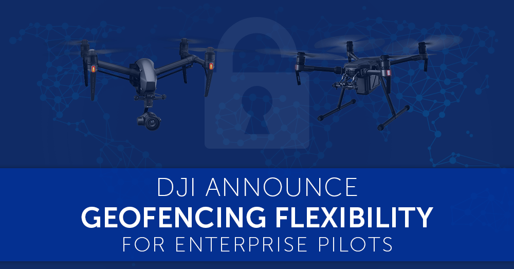 DJI Announce Geofencing Flexibility for Enterprise | Heliguy