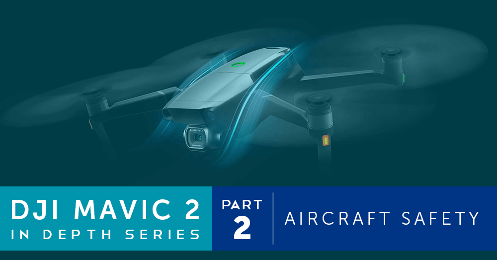 DJI Mavic 2 in Depth Series – Part 2 – Aircraft Safety