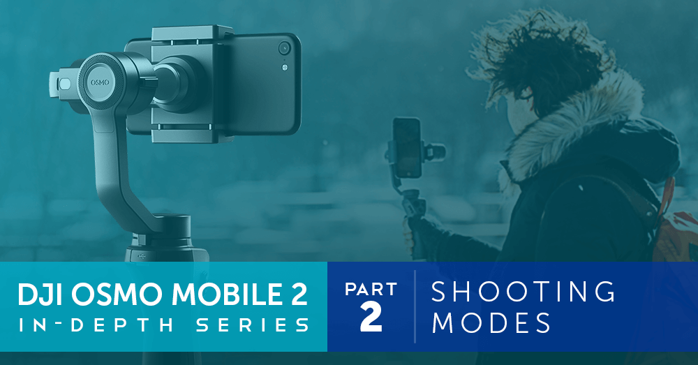 DJI Osmo Mobile 2 In-Depth Series – Shooting Mode | Heliguy