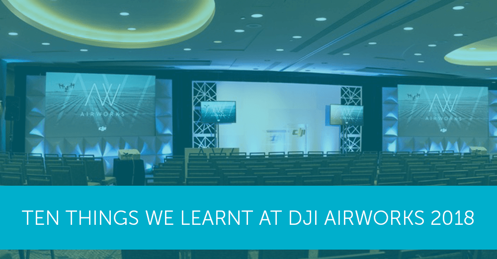 Ten things we learnt at DJI AirWorks Conference 2018 | Heliguy