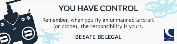 You have control - Remember, when you fly an unmanned aircraft (or drone), the responsibility is yours. Be safe, be legal