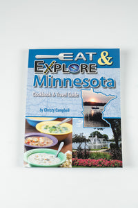 "EAT AND EXPLORE MINNESOTA COOKBOOK AND TRAVEL GUIDE BY CHRISTY CAMPBELL 7.0"" X 9.0"" 256 PAGES"