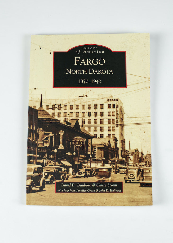 "IMAGES OF AMERICA-FARGO NORTH DAKOTA BY DAVID DANBOM &CLAIRE STROM 6.5"" X 9.25"" 128 PAGES"