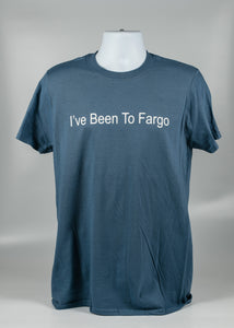 I'VE BEEN TO FARGO ADULT TEE 100 % COTTON