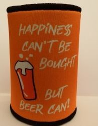 Happiness can't Be Brought Beer can stubby holder