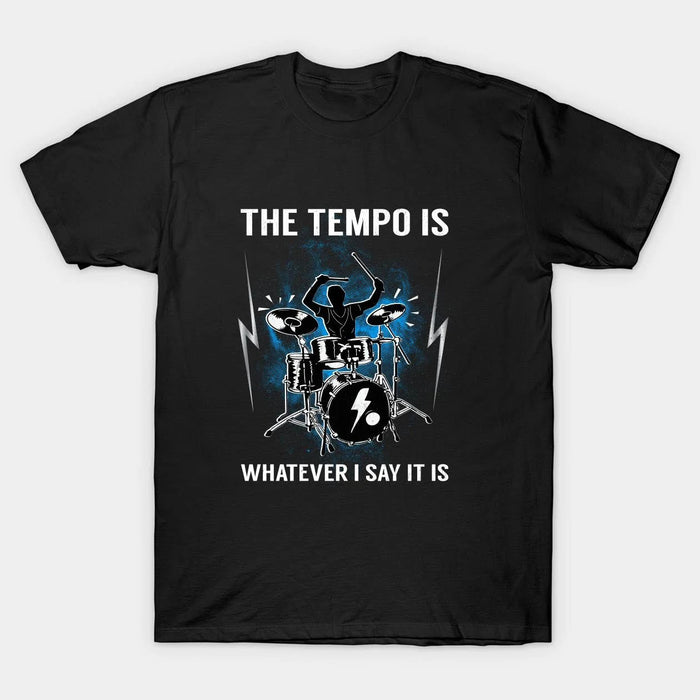 Drum The Tempo Is Whatever I Say It Is  Graphic Unisex T Shirt, Sweatshirt, Hoodie Size S - 5XL