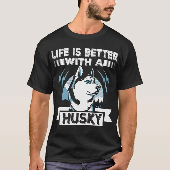 Life Is Better with A Husky Graphic Unisex T Shirt, Sweatshirt, Hoodie Size S - 5XL