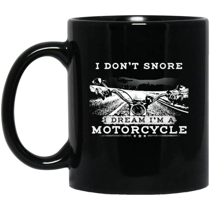 Motorcycle I Dont Snore I Dream Im A Motorcycle 11Oz, 15Oz Ceramic Mug