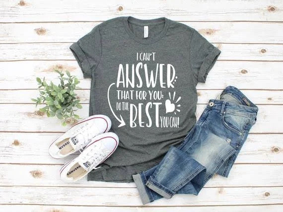 Teacher I Can't Answer That for You Do The Best You Can Graphic Unisex T Shirt, Sweatshirt, Hoodie Size S - 5XL