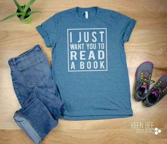 Reading I Just Want You to Read A Book Graphic Unisex T Shirt, Sweatshirt, Hoodie Size S - 5XL