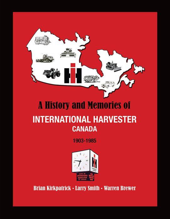 A History and Memories of International Harvester Canada 1903-1985