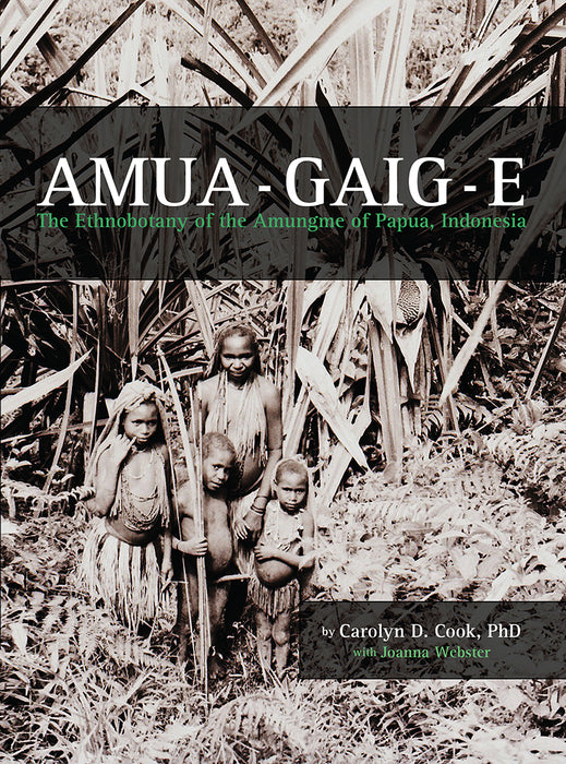 Amua-gaig-e: The Ethnobotany of the Amungme of Papua, Indonesia