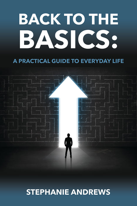 Back to the Basics: A Practical Guide to Everyday Life
