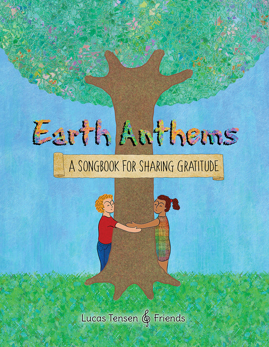 Earth Anthems: A Songbook for Sharing Gratitude