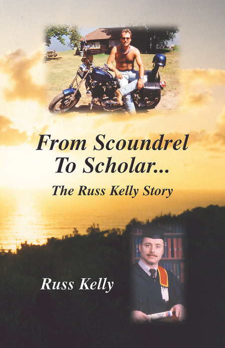 From Scoundrel To Scholar... The Russ Kelly Story