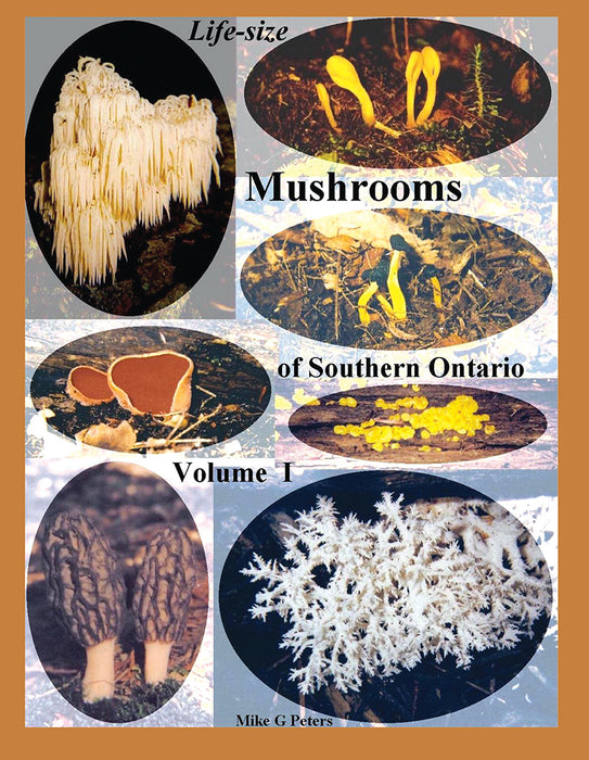 Life Size Mushrooms of Southern Ontario Volume 1