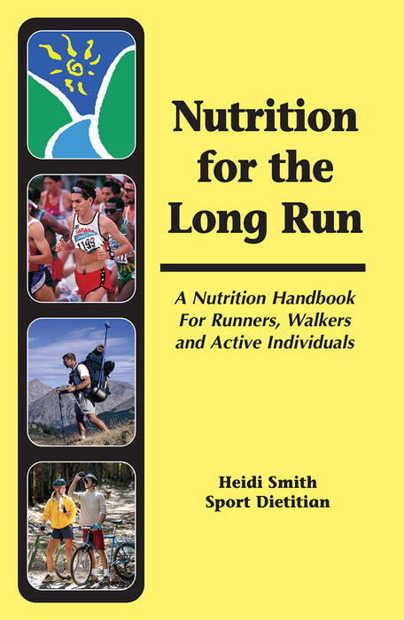 Nutrition For The Long Run — A Nutrition Handbook For Runners, Walkers and Active Individuals.