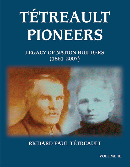 Tétreault Pioneers - Legacy of Nation Builders (1861-2007)