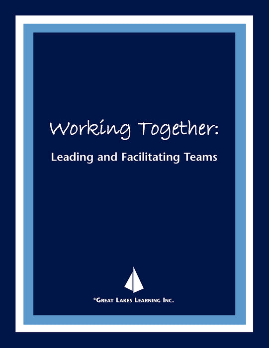 Working Together: Leading and Facilitating Teams