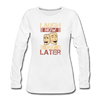 Laugh Now Cry Later - white