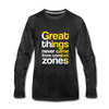 Great Things Never Comes from Comfort Zone - charcoal gray