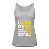 Great Things Never Comes from Comfort Zone - heather gray