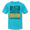 Let Your Days Prove That God Is Good - turquoise