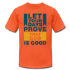 Let Your Days Prove That God Is Good - orange