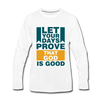 Let Your Days Prove That God Is Good - white