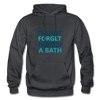 Do Not Forget To Take A Bath - charcoal gray