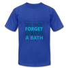 Do Not Forget To Take A Bath - royal blue