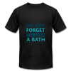 Do Not Forget To Take A Bath - black