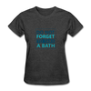 Do Not Forget To Take A Bath - heather black