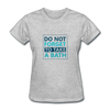 Do Not Forget To Take A Bath - heather gray