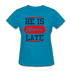 He Is Never late - turquoise