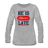 He Is Never late - heather gray