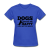 Dogs Make Me Happy You, Not So Much - royal blue