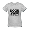 Dogs Make Me Happy You, Not So Much - heather gray