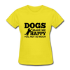 Dogs Make Me Happy You, Not So Much - yellow