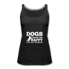 Dogs Make Me Happy You, Not So Much - White - charcoal gray