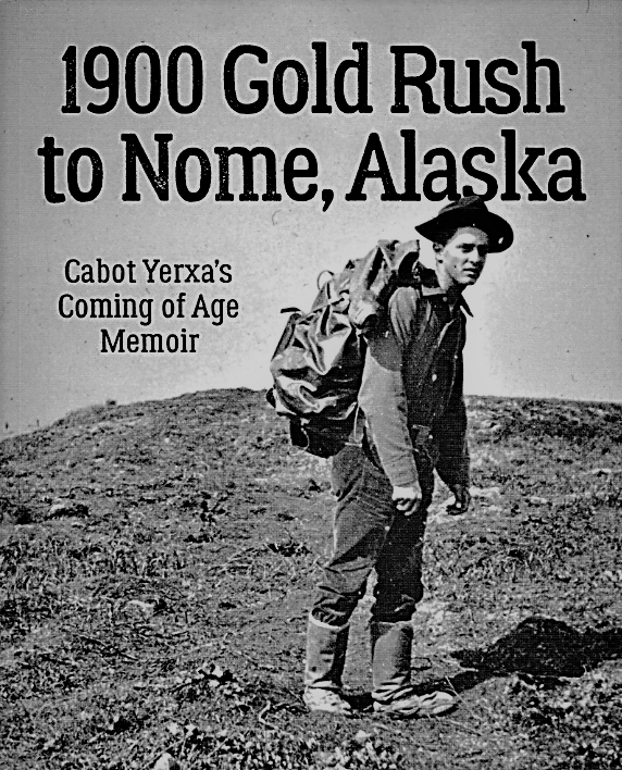 1900 Gold Rush to Nome, Alaska - Cabot Yerxa's Coming of Age Memoir