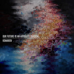 "KOMAROV + OUR FUTURE IS AN ABSOLUTE SHADOW - Split (7"")"