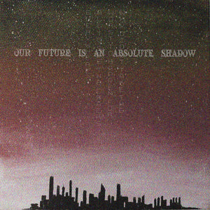 Our Future Is An Absolute Shadow - (cassette)