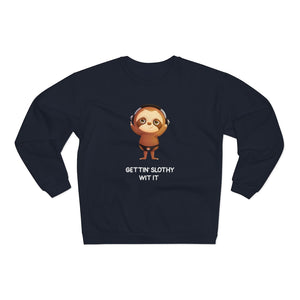 """GETTIN' SLOTHY WIT IT"" SWEATSHIRT"
