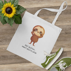 """FELT SLOTHY...MIGHT DELETE LATER"" TOTE BAG"